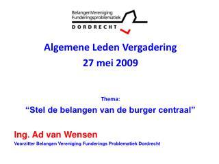 """Algemene Leden Vergadering  27 mei 2009 Thema: """"Stel de belangen van de burger centraal"""""""