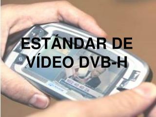 ESTÁNDAR DE VÍDEO DVB-H