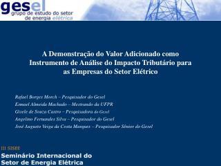 Rafael Borges Morch – Pesquisador do Gesel Esmael Almeida Machado – Mestrando da UFPR