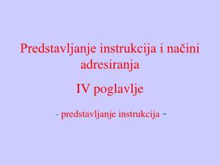 Predstavljanje instrukcija i načini adresiranja IV poglavlje -  predstavljanje instrukcija -