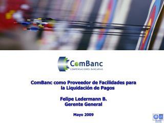 ComBanc como Proveedor de Facilidades para la Liquidación de Pagos Felipe Ledermann B.