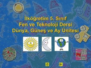 İlköğretim 5. Sınıf Fen ve Teknoloji Dersi Dünya, Güneş ve Ay Ünitesi