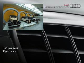 100 jaar Audi Eigen naam