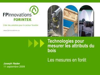 Technologies pour mesurer les attributs du bois  Les mesures en forêt