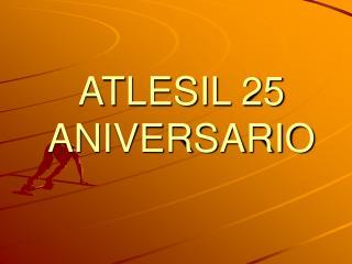 ATLESIL 25 ANIVERSARIO