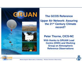 The GCOS  Reference Upper Air  Network: Assuring the 21 st  Century Climate record?