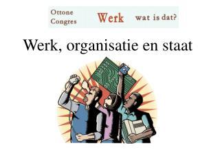 Werk, organisatie en staat
