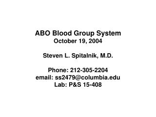 ABO Blood Group System October 19, 2004 Steven L. Spitalnik, M.D. Phone: 212-305-2204