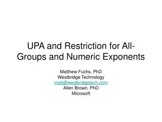 UPA and Restriction for All-Groups and Numeric Exponents