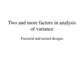 Two and more factors in  anal ysis of  variance