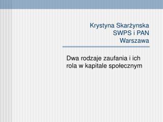 Krystyna Skar ż ynska SWPS i PAN Warszawa