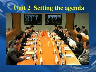 Unit 2   Setting the agenda