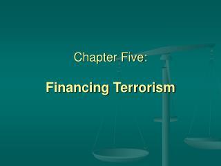 Chapter Five:  Financing Terrorism