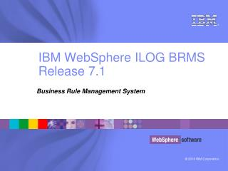 IBM WebSphere ILOG BRMS Release 7.1