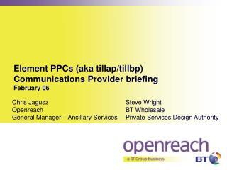 Element PPCs (aka tillap/tillbp) Communications Provider briefing February 06