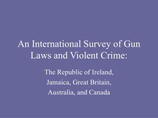 An International Survey of Gun Laws and Violent Crime: