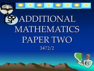ADDITIONAL MATHEMATICS PAPER TWO 3472/2