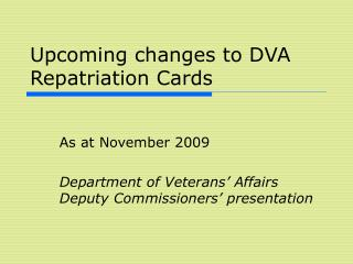 Upcoming changes to DVA Repatriation Cards