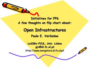 Initiatives for FP6 A few thoughts on flip chart about: Open Infrastructures Paulo E. Veríssimo