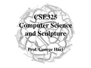 CSE325  Computer Science  and Sculpture