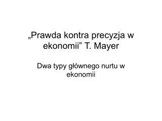 """""""Prawda kontra precyzja w ekonomii"""" T. Mayer"""