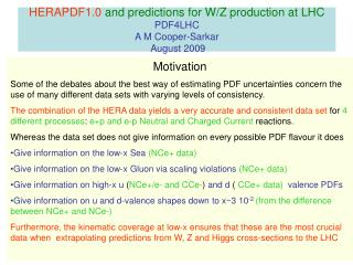 HERAPDF1.0  and predictions for W/Z production at LHC PDF4LHC A M Cooper-Sarkar  August 2009
