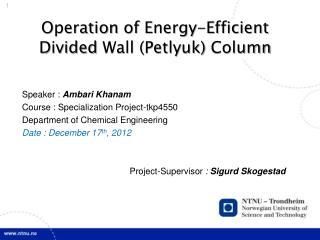 Operation  of  Energy-Efficient Divided  Wall (Petlyuk)  Column