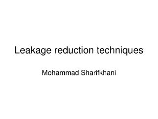 Leakage reduction techniques