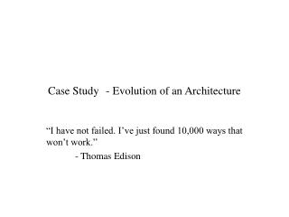 Case Study	- Evolution of an Architecture