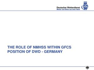 THE ROLE OF NMHSS WITHIN GFCS POSITION OF DWD - GERMANY