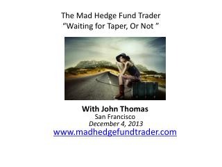 """The Mad Hedge Fund Trader """"Waiting for Taper, Or Not """""""