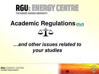 Academic Regulations  ( Ref ) …and other issues related to your studies