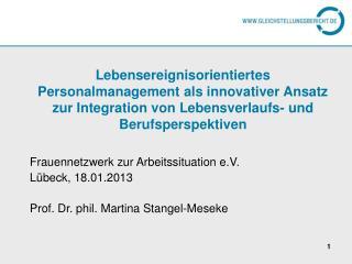 Frauennetzwerk zur Arbeitssituation e.V. Lübeck, 18.01.2013 Prof. Dr. phil. Martina Stangel-Meseke