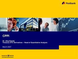 CPPI Dr. Jörg Kienitz Treasury OTC Derivatives – Head of Quantitative Analysis