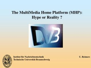 The MultiMedia Home Platform (MHP): Hype or Reality ?