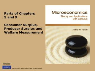 Parts of Chapters  5 and 9 Consumer Surplus, Producer Surplus and Welfare Measurement