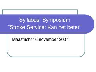 "Syllabus  Symposium  ""Stroke Service: Kan het beter """