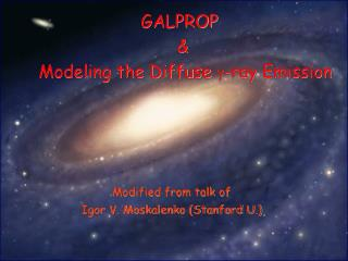 GALPROP  &  Modeling the Diffuse  g -ray Emission