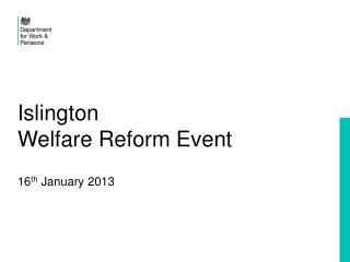Islington  Welfare Reform Event 16 th  January 2013