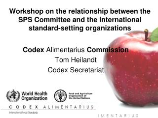 Codex  Alimentarius  Commission Tom Heilandt Codex Secretariat