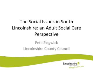 The Social Issues in South Lincolnshire: an Adult Social Care Perspective