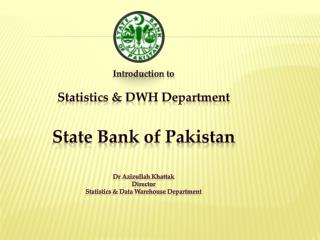 Introduction to Statistics & DWH Department State Bank of Pakistan Dr  Azizullah Khattak Director