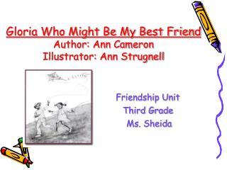 Gloria Who Might Be My Best Friend  Author: Ann Cameron Illustrator: Ann Strugnell