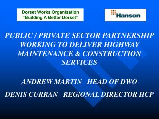 PUBLIC / PRIVATE SECTOR PARTNERSHIP WORKING TO DELIVER HIGHWAY MAINTENANCE & CONSTRUCTION SERVICES