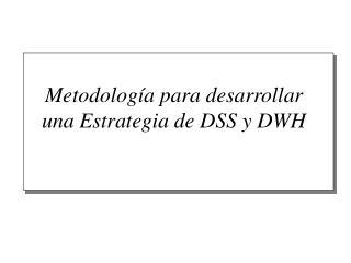 Metodología para desarrollar una Estrategia de DSS y DWH