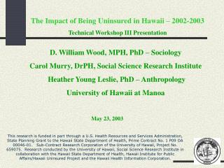 The Impact of Being Uninsured in Hawaii – 2002-2003 Technical Workshop III Presentation