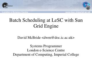 Batch Scheduling at LeSC with Sun Grid Engine