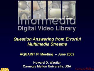 Question Answering from Errorful Multimedia Streams AQUAINT PI Meeting  – June 2002