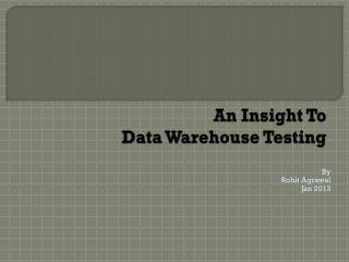 An Insight To  Data Warehouse Testing