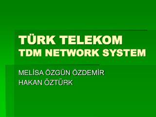 T�RK TELEKOM TDM NETWORK SYSTEM